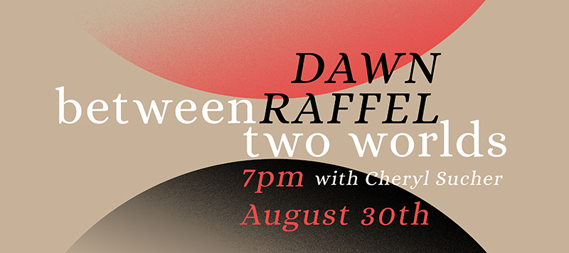 between two worlds dawn raffel in conversation with cheryl pearl