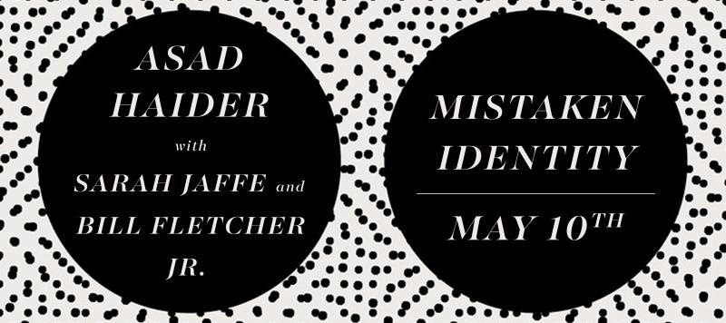 Mistaken Identity Asad Haider With Sarah Jaffe And Bill Fletcher Jr PRINCE STREET